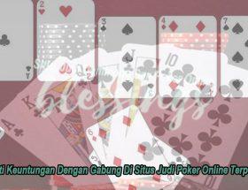 Judi Poker Online Terpercaya Nikmati Keuntungan - Blessingscafebk