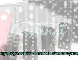 Bandarq Online Mengungkap Rahasia Sukses Bermain - Blessingscafebk
